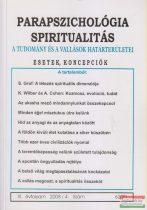 Dr. Liptay András szerk. - Parapszichológia - Spiritualitás XI. évfolyam 2008/4. szám