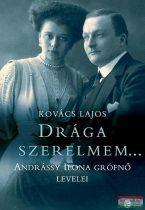 Kovács Lajos - Drága szerelmem.... - Andrássy Ilona grófnő levelei hősi halált halt férjéhez, gróf Esterházy Pálhoz