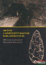 Hazslinszky Tamás szerk. - 100 éves a szervezett magyar barlangkutatás