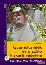 Tóth Miklós - Gyümölcsfélék és a szőlő kiskerti védelme