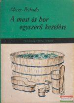 Mercz Árpád - Prehoda József - A must és a bor egyszerű kezelése