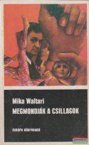 Mika Waltari - Megmondják a csillagok