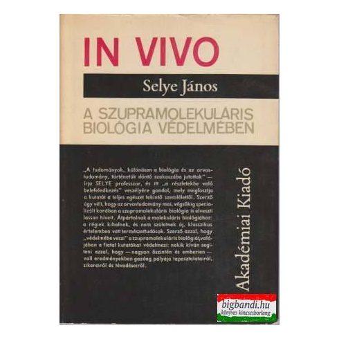 Selye János - In vivo - A szupramolekuláris biológia védelmében