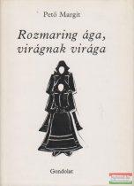 Pető Margit - Rozmaring ága, virágnak virága