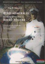 Tim R. Swartz - Byrd admirális Titkos utazása a Belső Földbe - Földünk belsejének rejtett világa feltárul