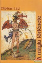 Eliphas Lévi (Alphonse Louis Constant abbé) - A mágia története