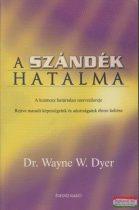 Dr. Wayne W. Dyer - A szándék hatalma
