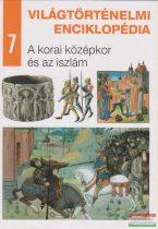Világtörténelmi enciklopédia 7. - A korai középkor és az iszlám