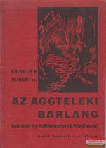 Kessler Hubert dr. - Az aggteleki barlang leírása és feltárásának története