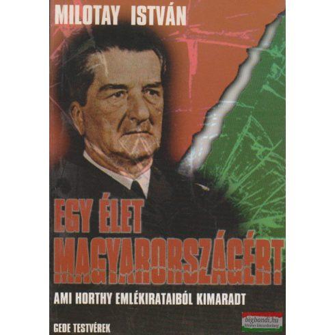 Milotay István - Egy élet Magyarországért - Ami Horthy emlékírataiból kimaradt