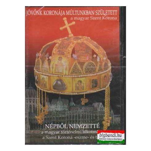 Népből nemzetté - a magyar történelmi alkotmány a Szent Korona -eszme- és tan