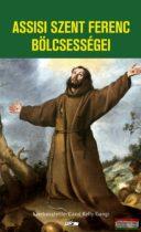 Carol Kelly-Gangi - Assisi Szent Ferenc bölcsességei