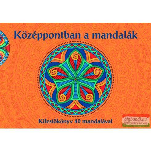 Középpontban a mandalák - Kifestőkönyv 40 mandalával