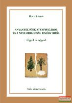 Honti László - Anyanyelvünk atyafiságáról és a nyelvrokonság ismérveiről