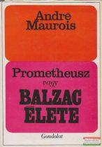 André Maurois - Prometheusz vagy Balzac élete