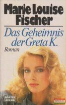 Marie Louise Fischer - Das Geheimnis der Greta K.