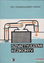 Fáy Csaba, Troskolanski Ádám Tadeus, Varga József - Szivattyúüzemi kézikönyv
