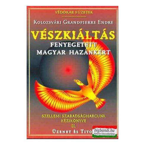 Vészkiáltás fenyegetett magyar hazánkért