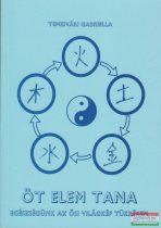 Temesvári Gabriella - Öt elem tana - Egészségünk az ősi világkép tükrében