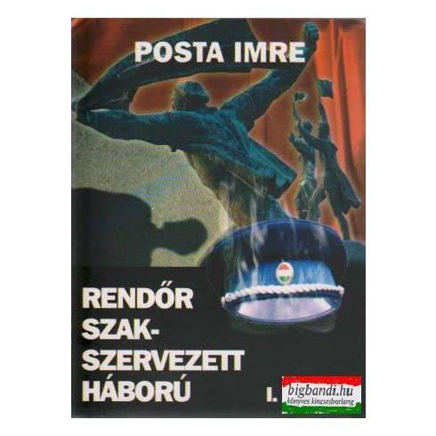 Posta Imre - Rendőr szak-szervezett háború I-II. kötet