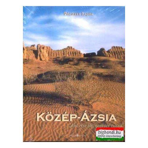 """Közép - Ázsia """"Aki erre jár, nem tér vissza"""""""