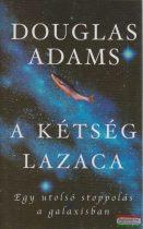 Douglas Adams - A kétség lazaca - Egy utolsó stoppolás a galaxisban