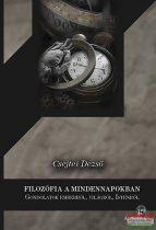 Csejtei Dezső - Filozófia a mindennapokban - Gondolatok emberről, világról, Istenről