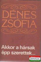 Dénes Zsófia - Akkor a hársak épp szerettek...