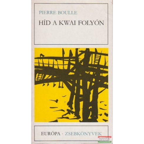 Pierre Boulle - Híd a Kwai folyón