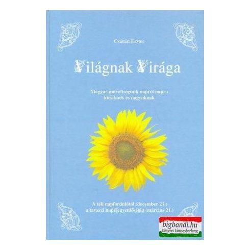 Czárán Eszter - Világnak Virága - A téli napfordulótól a a tavaszi napéjegyenlőségig