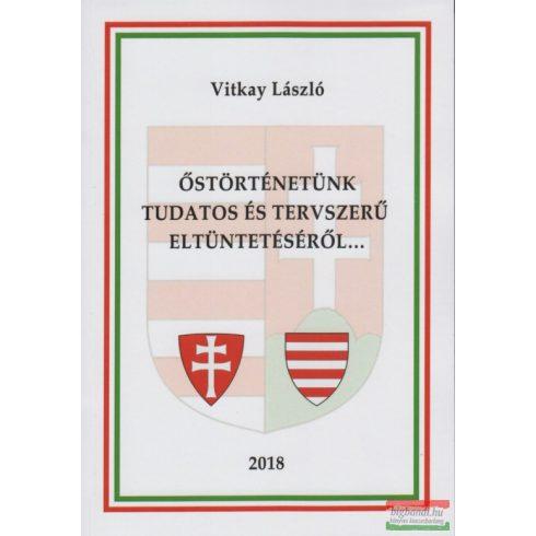Vitkay László - Őstörténetünk tudatos és tervszerű eltüntetéséről...
