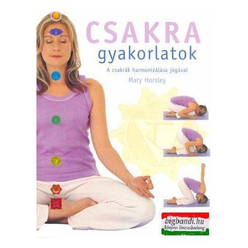 Mary Horsley - Csakra gyakorlatok - a csakrák harmonizálása jógával