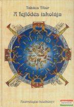Takács Tibor - A fejlődés iskolája - Asztrológiai kézikönyv