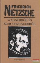 Friedrich Nietzsche - Wagnerről és Schopenhauerről