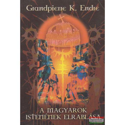 Grandpierre K. Endre - A magyarok istenének elrablása