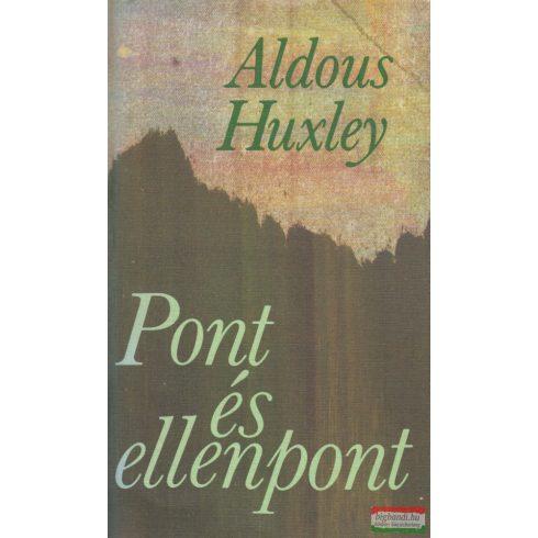 Aldous Huxley - Pont és ellenpont