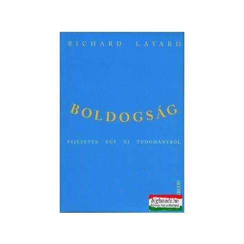 Richard Layard - Boldogság - Fejezetek egy új tudományból