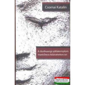 Csornai Katalin - A dunhuangi sziklatemplom manicheus kézirattekercsei