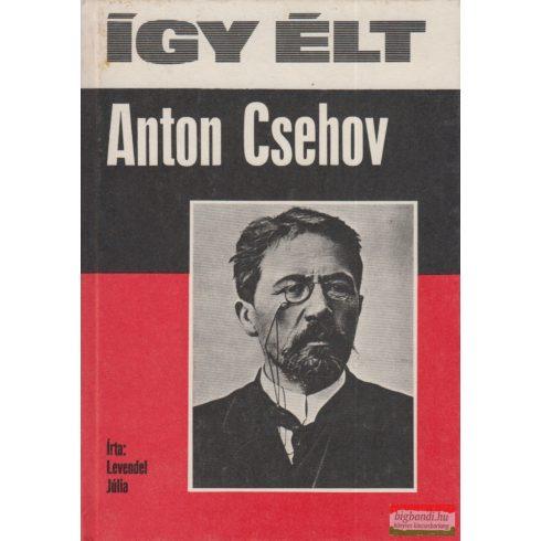 Levendel Júlia - Így élt Anton Csehov