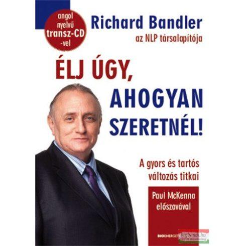 Richard Bandler - Élj úgy, ahogyan szeretnél!