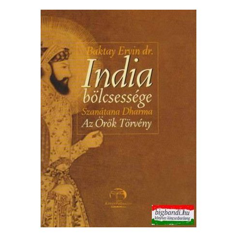 India bölcsessége - Szanátana Dharma Az Örök Törvény