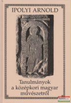 Ipolyi Arnold - Tanulmányok a középkori magyar művészetről