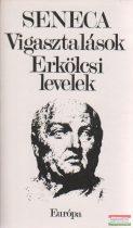 Lucius Annaeus Seneca - Vigasztalások / Erkölcsi levelek