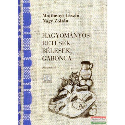 Majthényi László, Nagy Zoltán - Hagyományos rétesek, bélesek, gabonca