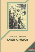 Francis Godwin - Ember a holdon