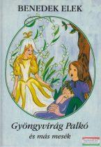 Benedek Elek - Gyöngyvirág Palkó és más mesék