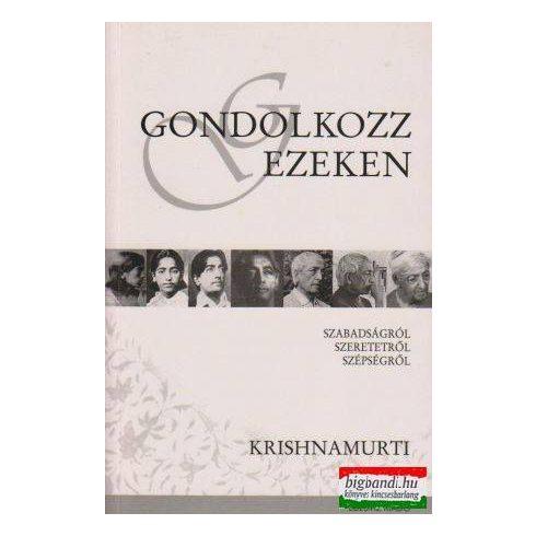 Krishnamurti - Gondolkozz ezeken - szabadságról, szeretetről, szépségről