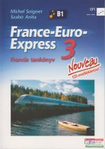 Szabó Anita; Michael Soignet - France-Euro-Express 3. Nouveau Tankönyv CD-vel - Francia tankönyv - CD melléklettel