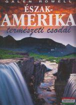 Galen Rowell - Észak-Amerika természeti csodái