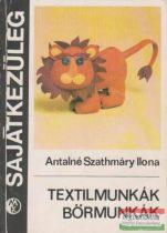 Antalné Szathmáry Ilona - Textilmunkák, bőrmunkák